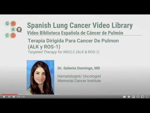 Embedded thumbnail for Lung Cancer Video Library Spanish - Domingo - Targeted Therapy for NSCLC (ALK and ROS-1)